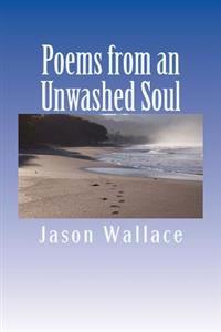 Poems from an Unwashed Soul