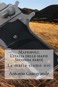 Mafiopoli. L'Italia Delle Mafie. Seconda Parte: La Mafia Siamo Noi
