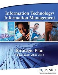 Information Technology/Information Management: Strategic Plan Fiscal Years 2008-2013