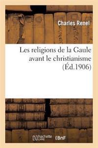 Les Religions de la Gaule Avant Le Christianisme