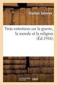 Trois Entretiens Sur La Guerre, La Morale Et La Religion Suivis de la Courte Relation