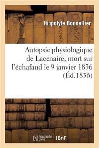 Autopsie Physiologique de Lacenaire, Mort Sur L'Echafaud Le 9 Janvier 1836