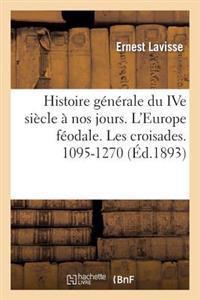 Histoire G�n�rale Du Ive Si�cle � Nos Jours. l'Europe F�odale. Les Croisades. 1095-1270