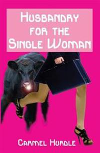 Husbandry for the Single Woman: A Retro, Rustic Romp for Those Who Loved the 80s - And for Those Who Wished They'd Been There.
