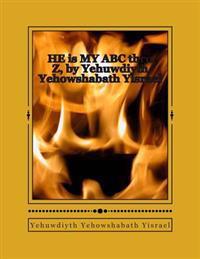 He Is My ABC Thru Z, by Yehuwdiyth Yehowshabath Yisrael