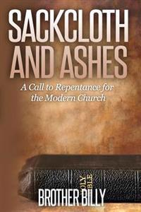 Sackcloth and Ashes: A Call for the Modern Church to Repent