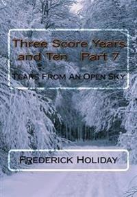 Three Score Years and Ten Part 7: Tears from an Open Sky