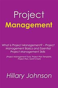 Project Management: What Is Project Management? - Project Management Basics and Essential Project Management Skills (Project Management To