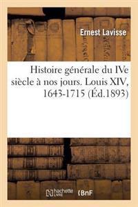 Histoire G�n�rale Du Ive Si�cle � Nos Jours. Louis XIV, 1643-1715