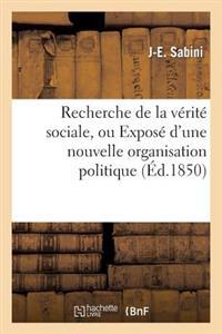 Recherche de la V�rit� Sociale, Ou Expos� d'Une Nouvelle Organisation Politique Et �conomique