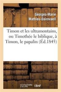 Timon Et Les Ultramontains, Ou Timoth�e Le Biblique, � Timon, Le Papalin