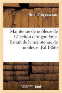 Maintenue de Noblesse de L'Election D'Angouleme. Extrait de La Maintenue de Noblesse Du Limousin