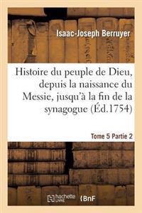 Histoire Du Peuple de Dieu, Depuis La Naissance Du Messie. Partie 2, T. 5