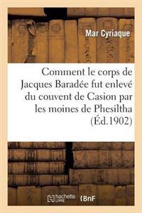 Comment Le Corps de Jacques Baradee Fut Enleve Du Couvent de Casion Par Les Moines de Phesiltha