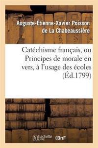 Catechisme Francais, Ou Principes de Morale En Vers, A L'Usage Des Ecoles