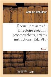 Recueil Des Actes Du Directoire Ex�cutif. Tome 1