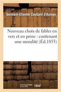 Nouveau Choix de Fables En Vers Et En Prose: Contenant Une Moralite Mise a la Portee