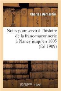 Notes Pour Servir A L Histoire de la Franc-Maconnerie a Nancy Jusqu En 1805