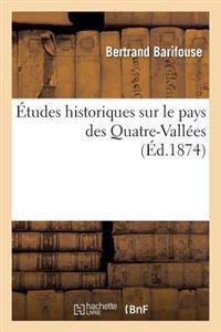 Etudes Historiques Sur Le Pays Des Quatre-Vallees