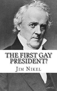 The First Gay President?: A Look Into the Life and Sexuality of James Buchanan, Jr.
