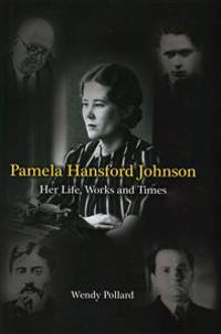 Pamela Hansford Johnson: Her Life, Works and Times