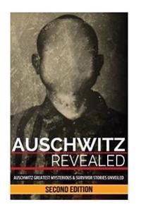 Auschwitz Revealed: Auschwitz Greatest Mysteries and Famous Survivor Stories Unveiled