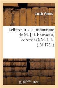 Lettres Sur Le Christianisme de M. J.-J. Rousseau, Adressees A M. I. L.