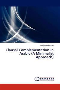 Clausal Complementation in Arabic (a Minimalist Approach)