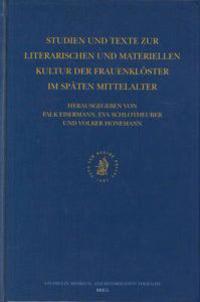 Studien Und Texte Zur Literarischen Und Materiellen Kultur Der Frauenkloster Im Spaten Mittelalter
