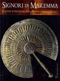 Signori Di Maremma: Elites Etrusche Fra Populonia E Vulci