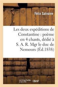 Les Deux Expeditions de Constantine: Poeme En 4 Chants, Dedie A S. A. R. Mgr Le Duc de Nemours