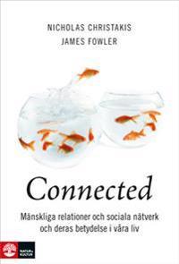 Connected : mänskliga relationer, sociala nätverk och deras betydelse i våra liv