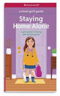 A Smart Girl's Guide: Staying Home Alone: A Girl's Guide to Feeling Safe and Having Fun