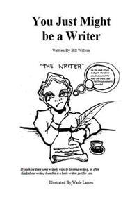 You Just Might Be a Writer