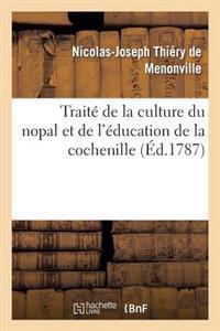 Traite de la Culture Du Nopal Et de L'Education de la Cochenille Dans Les Colonies Francaises