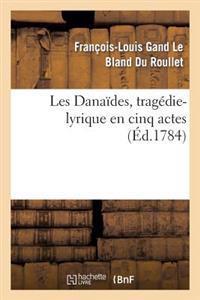 Les Danaides, Tragedie-Lyrique En Cinq Actes Representee Pour La Premiere Fois