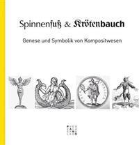 Spinnenfuss Und Krotenbauch: Genese Und Symbolik Von Kompositwesen