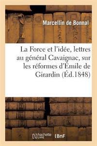 La Force Et L'Idee, Lettres Au General Cavaignac, Sur Les Reformes D'Emile de Girardin