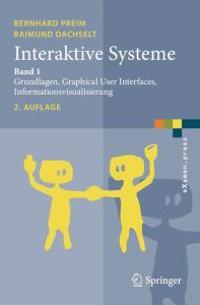 Interaktive Systeme: Band 1: Grundlagen, Graphical User Interfaces, Informationsvisualisierung