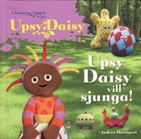 Upsy Daisy : Upsy Daisy vill sjunga