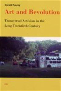 Art and Revolution: Transversal Activism in the Long Twentieth Century