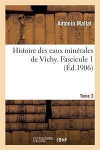 Histoire Des Eaux Minerales de Vichy. Tome 3, Fascicule 1