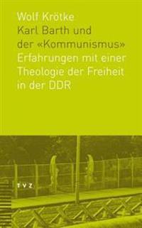 Karl Barth Und Der Kommunismus: Erfahrungen Mit Einer Theologie Der Freiheit in Der Ddr