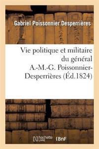 Vie Politique Et Militaire Du G�n�ral A.-M.-G. Poissonnier-Desperri�res