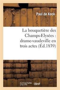 La Bouquetiere Des Champs-Elysees: Drame-Vaudeville En Trois Actes