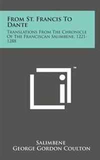 From St. Francis to Dante: Translations from the Chronicle of the Franciscan Salimbene, 1221-1288