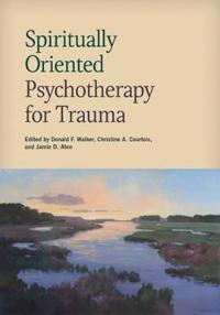 Spiritually Oriented Psychotherapy for Trauma