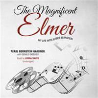 The Magnificent Elmer: My Life with Elmer Bernstein