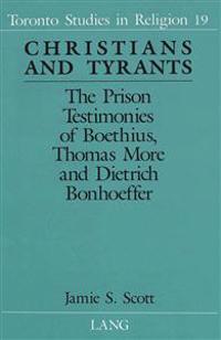 Christians and Tyrants: The Prison Testimonies of Boethius, Thomas More and Dietrich Bonhoeffer