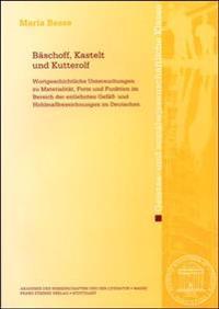 Baschoff, Kastelt Und Kutterolf: Wortgeschichtliche Untersuchungen Zu Materialitat, Form Und Funktion Im Bereich Der Entlehnten Gefass- Und Hohlmassbe